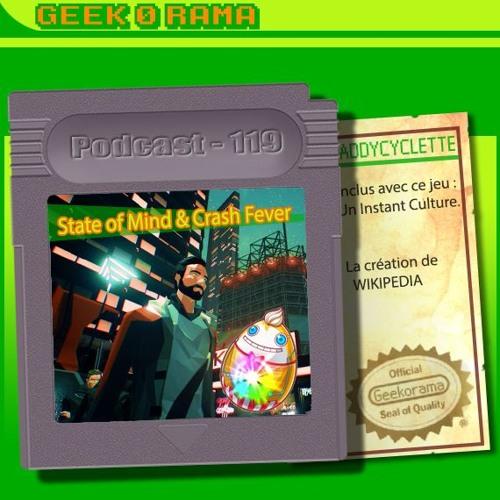 Episode 119 Geek'O'rama - State of Mind & Crash Fever | Culture : Widipedia