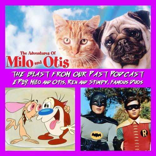 Episode 29: Milo and Otis/Ren and Stimpy/Famous Duos