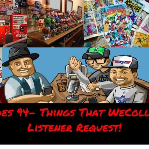 Episodes 94- Things That We Collect, A Listener Request!