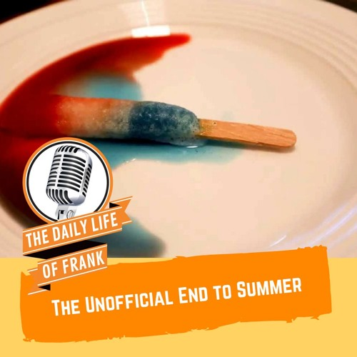 The Unofficial End to Summer (The Daily Life of Frank)