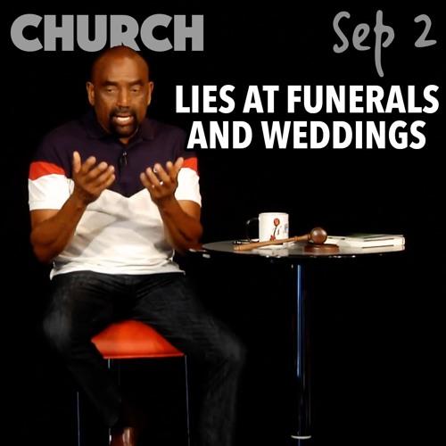 Lies at Funerals — and Weddings... (Church, Sep 2)