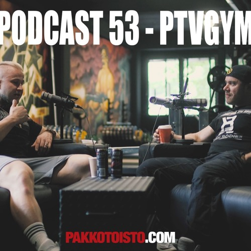 Pakkotoisto Podcast 53 - PTVGYM