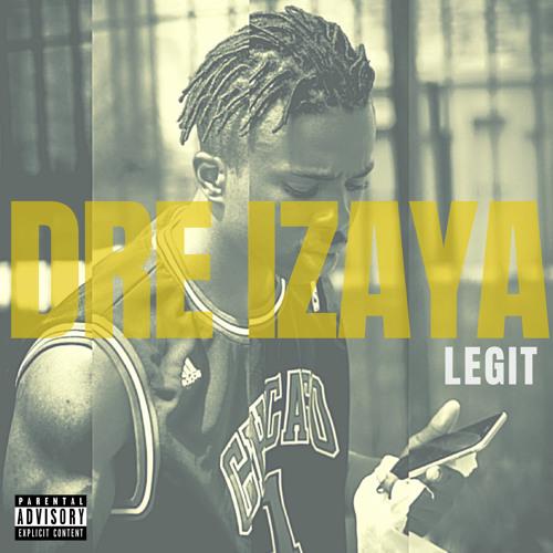 Legit (produced by Dre Izaya)