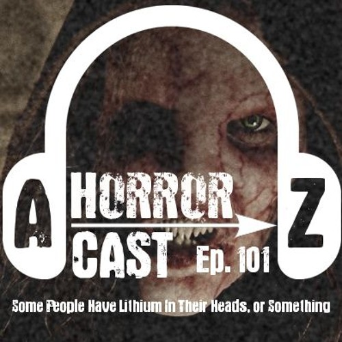 Ep. 101 - The House of the Devil - Some People Have Lithium in Their Heads or Something