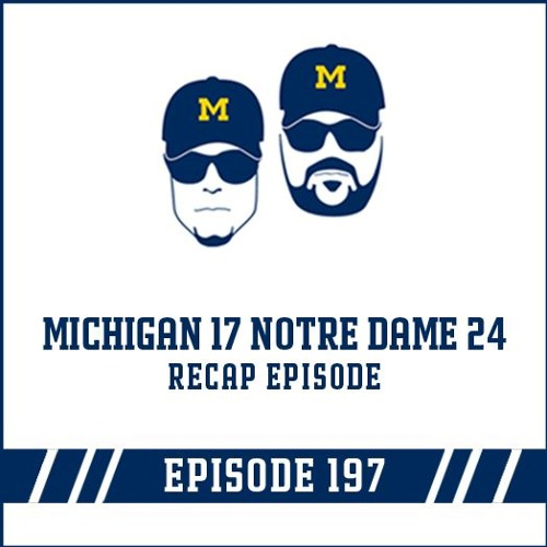 Michigan 17 Notre Dame 24 Game Recap: Episode 197