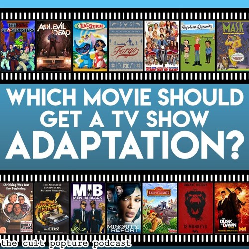 Which Movie Should Get a TV Show Adaptation? | The Cult Popture Podcast