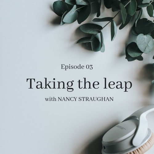 03: Taking the Leap with Nancy Straughan