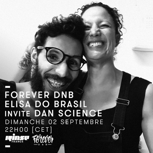 Rinse France - Forever DNB : Elisa Do Brasil invite Dan Science - 02/09/18