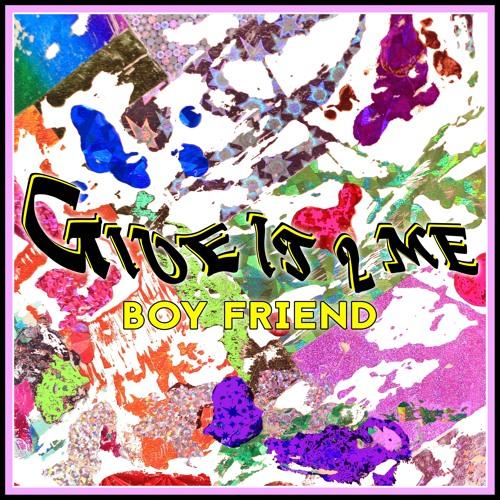 Boy Friend // Give it 2 Me