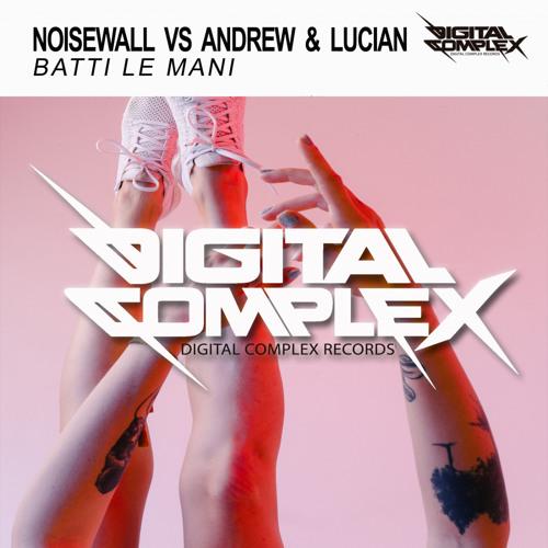 NOISEWALL, Andrew & Lucian - Batti Le Mani (Original Mix) [Out Now]