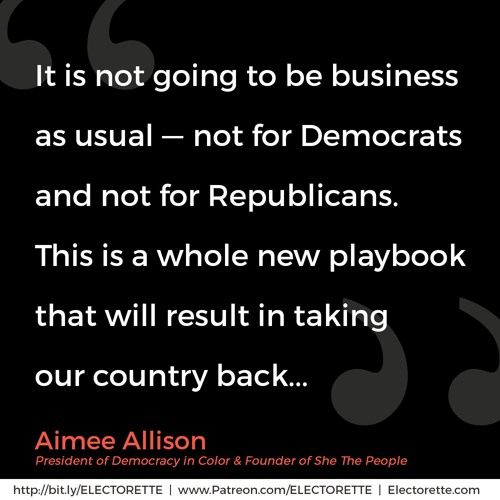 EPISODE FORTY | Aimee Allison, President of Democracy in Color, SheThePeople.org