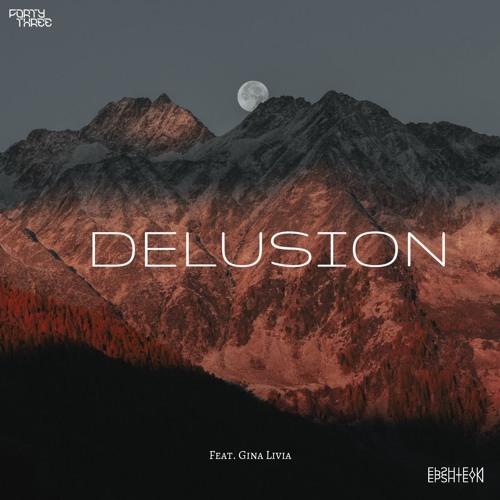 FortyThr33 X Epshteyn Delusion-  Feat. Gina Livia