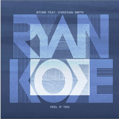 Atone Feat. Christian Smith - Feel It Too (Ryan Kore Remix) (Radio Edit)