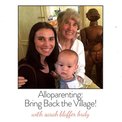 Alloparenting: Bring Back the Village! with Sarah Blaffer Hrdy
