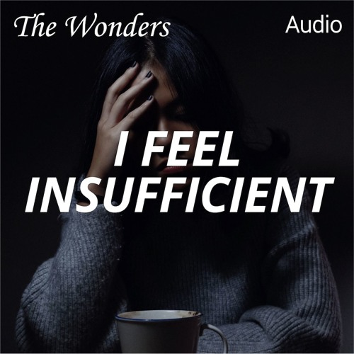 Why Do I Feel Insufficient? (New)