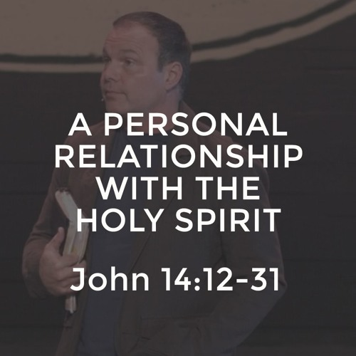 John #31 - A Personal Relationship with the Holy Spirit