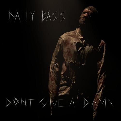 "Daily Basis ""Don't Give A Damn"""
