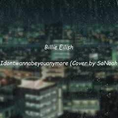 Bille Eilish - Idontwannabeyouanymore (cover by SoNoah)