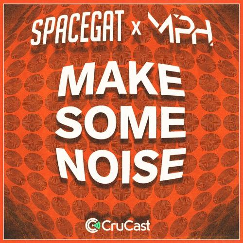 Spacegat & MPH - Make Some Noise