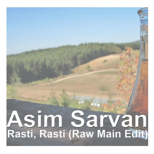 Free Download: Asim Sarvan - Rasti, Rasti ( Raw Main Edit)