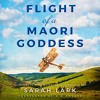 Flight Of A Maori Goddess (The Sea Of Freedom Trilogy, Book 3) By Sarah Lark Audiobook Excerpt