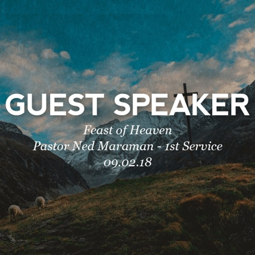09.02.18 - Feast of Heaven - Ned Maraman - 1st Service