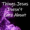 Things Jesus Doesn't Care About 090218