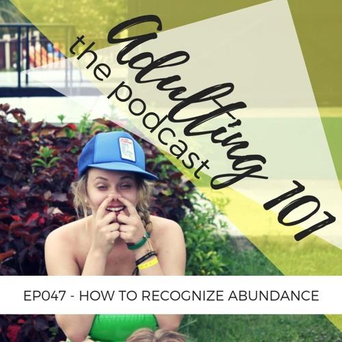 EPISODE 047 - How to Recognize Abundance