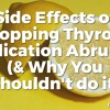 #31 Side Effects of Stopping Thyroid Medication Abruptly (& Why you Shouldn't do it)