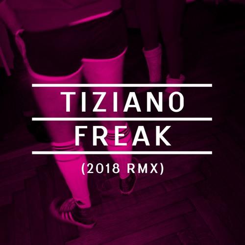 TIZIANO - Freak (2018 rmx)