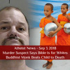 Atheist News Sep 3 2018: Murder Suspect Says Bible Is for Whites, Buddhist Monk Beats Child to Death