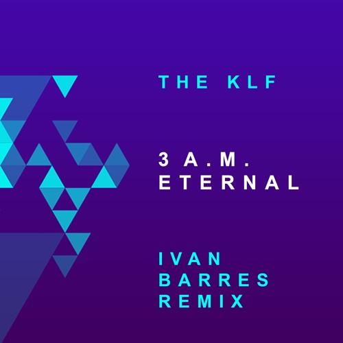 THE KLF - 3 AM ETERNAL (IVAN BARRES REMIX)FREE DOWNLOAD