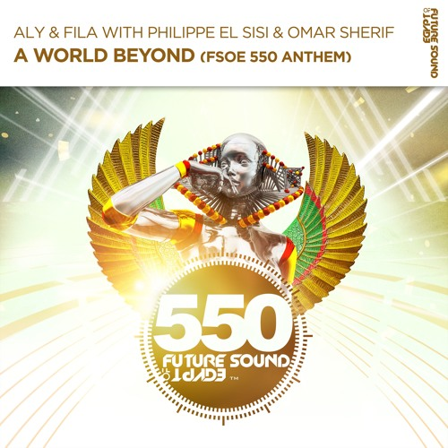 Aly & Fila With Philippe El Sisi & Omar Sherif - A World Beyond (FSOE 550 Anthem) [FSOE]