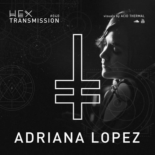 HEX Transmission #040 - Adriana Lopez