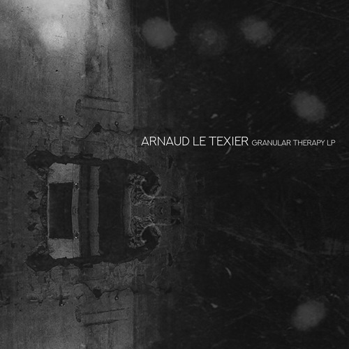 Arnaud Le Texier - Granular Therapy LP - Children Of Tomorrow (Out Now)