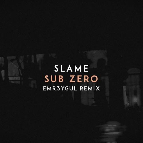 Slame - SUB ZERO (EMR3YGUL Remix)