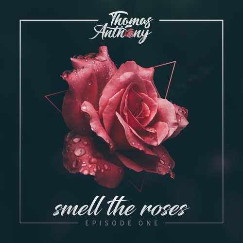 Smell The Roses 🌹w/ Thomas Anthony - Episode 1 by Fancy