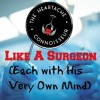 Like A Surgeon (Each With His Very Own Mind)