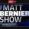 The Matt Bernier Show Recap Edition - September 5th, 2018