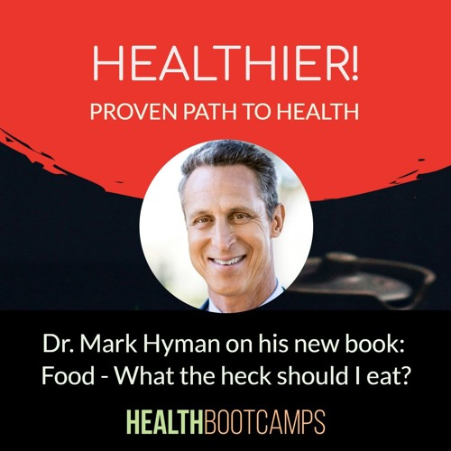 Dr. Mark Hyman on his new book: Food- What the heck should I eat?