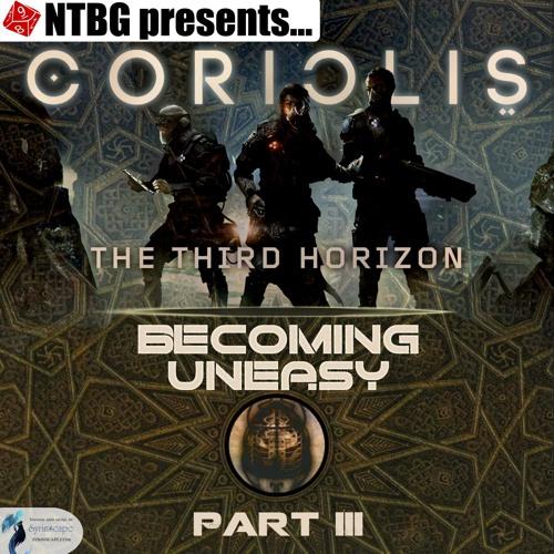 Coriolis: Becoming Uneasy Part 3