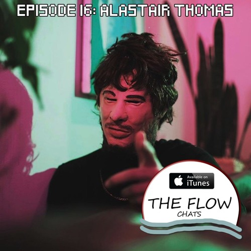 The Flow Chats 016: Alastair Thomas