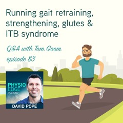 Physio Edge 083 Running gait retraining, strengthening, glutes & ITB syndrome. Q&A with Tom Goom
