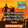 TD98: 19 Year Old Motivational Speaker Parting From Old Friends to Pursue His Passion with Brandon Poole