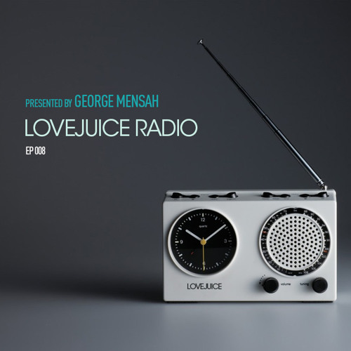 LoveJuice Radio EP 008 presented by George Mensah