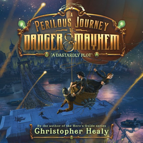 A PERILOUS JOURNEY OF DANGER AND MAYHEM: A DASTARDLY PLOT by Christopher Healy