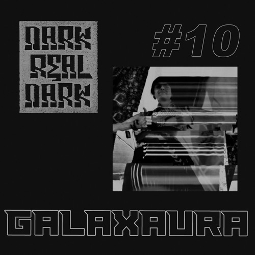 Dark Real Dark Podcast #10 - Galaxaura