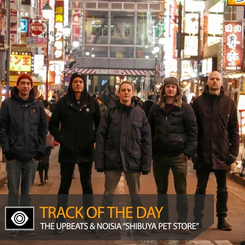 "Track of the Day: The Upbeats & Noisia ""Shibuya Pet Store"""