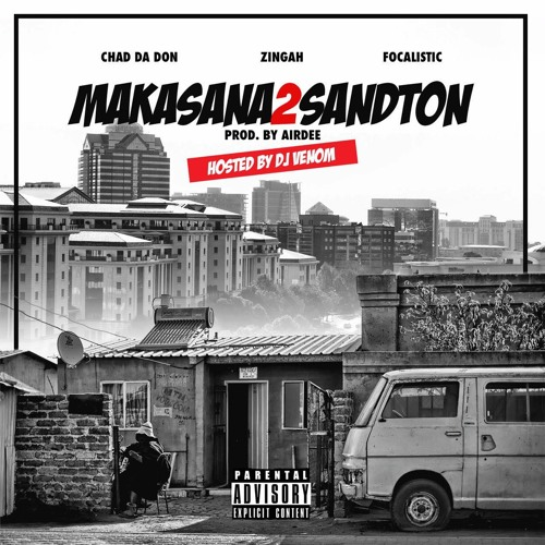 Makasana2Sandton - Chad Da Don X Zingah X Focalistic X DJ Venom(Prod. AirDee)
