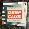 Deep Club Podcast #27: Alex Whittier